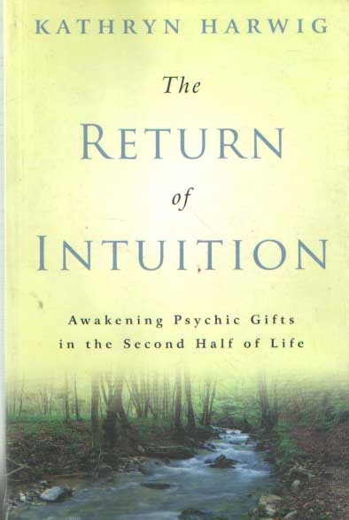 HARWIG, KATHRYN - The Return of Intuition: Awakening Psychic Gifts in the Second Half of Life. Awakening Psychic Gifts in the Second Half of Life.
