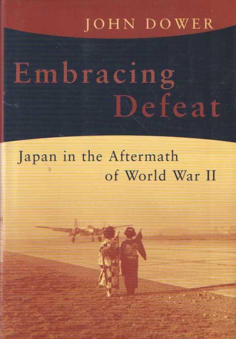 DOWER, JOHN - Embracing Defeat; Japan in the Wake of World War II.