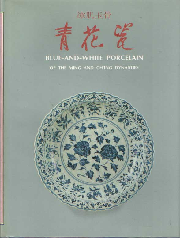 CH'ENG, SHEH - Blue-and-White Porcelain of the Ming and Ch'ing Dynasties.