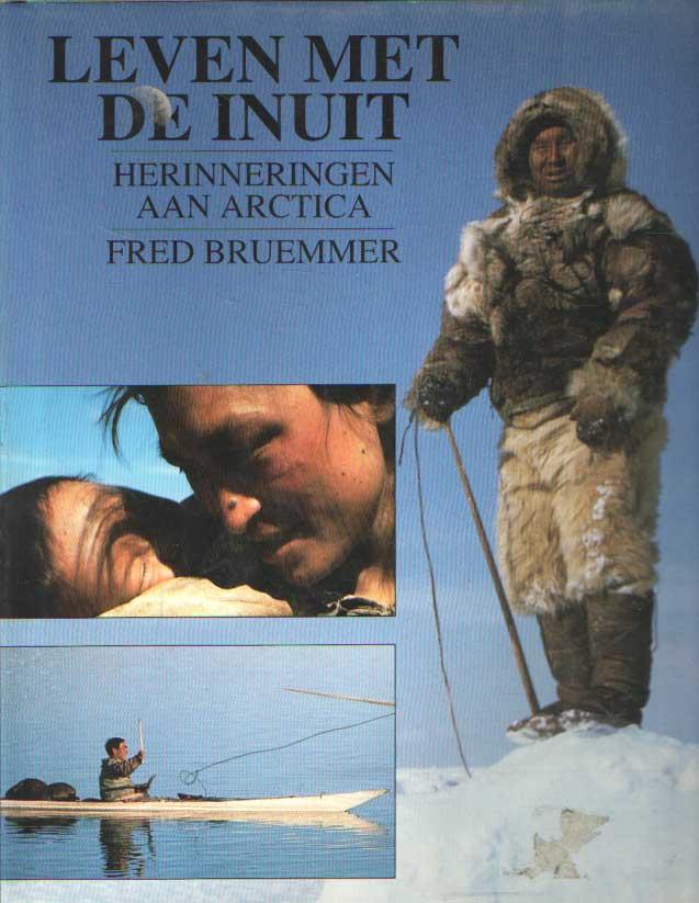 BRUEMMER, FRED - Leven met de Inuit. Herinneringen aan Arctica.