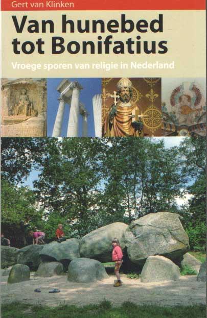 KLINKEN, GERT VAN - Van hunebed en Bonifatius. Vroege sporen van religie in Nederland.