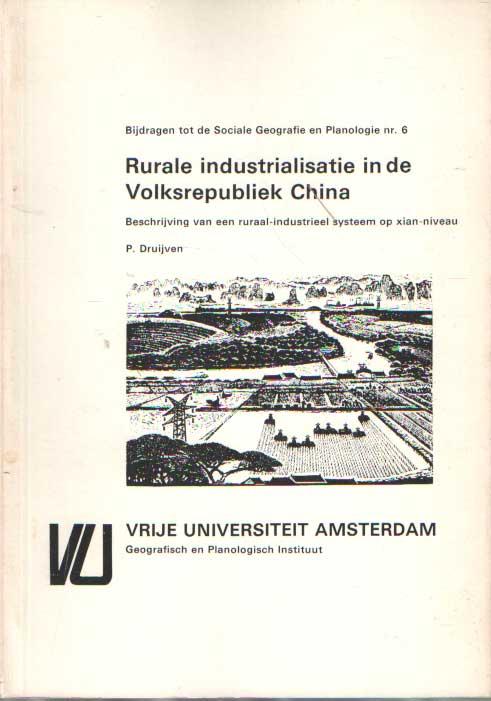 DRUIJVEN, P. - Rurale industrialisatie in de Volksrepubliek China. Beschrijving van een ruraal-industrieel systeem op xian-niveau. (Bijdragen tot de Sociale Geografie en Planologie nr. 6).
