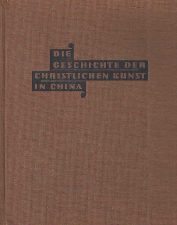SCHÜLLER, SEPP - Die Geschichte der christlichen Kunst in China.