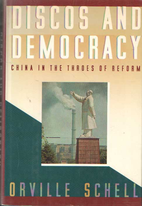 SCHELL, ORVILLE - Discos and Democracy: China in the Throes of Reform.