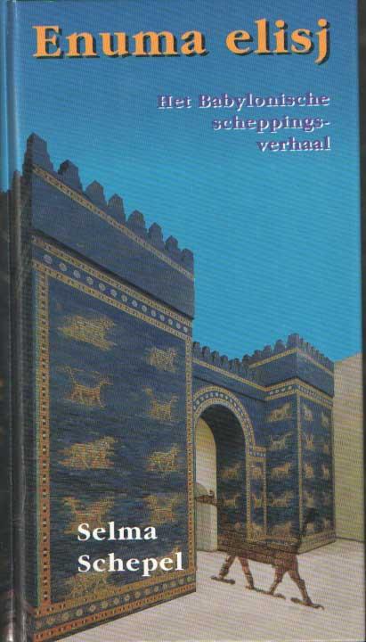 SCHEPEL, SELMA - Enuma elisj. Het Babylonische scheppingsverhaal.