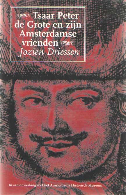 DRIESSEN, JOZIEN - Tsaar Peter de Grote en zijn Amsterdamse vrienden.