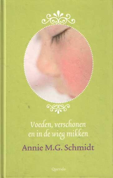SCHMIDT, ANNIE M.G. - Voeden, verschonen en in de wieg mikken.
