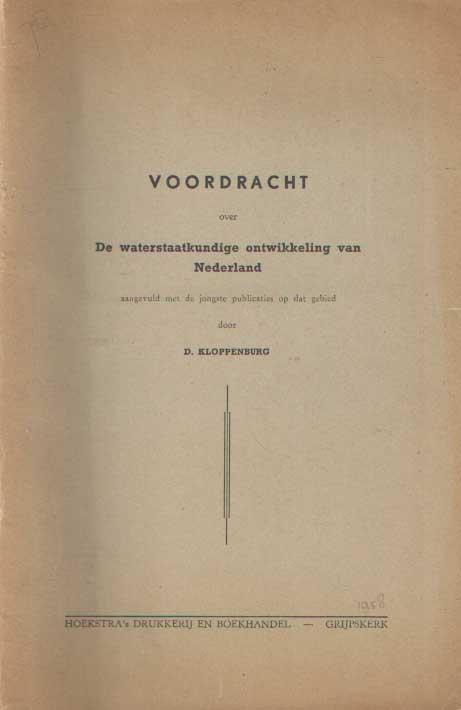 KLOPPENBURG, D. - Voordracht over de waterstaatkundige ontwikkeling van Nederland, aangevuld met de jongste publicaties op dat gebied.