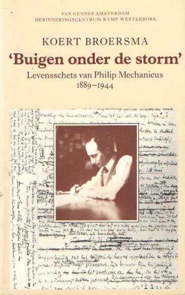 BROERSMA, KOERT - Buigen onder de storm. Levensschets van Philip Machanicus 1889-1944..