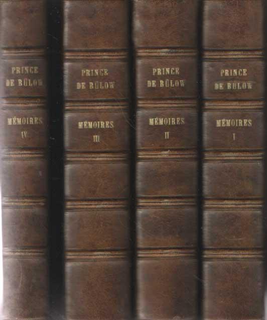BULOW, PRINCE DE - Memoires Du Chancelier Prince de Bulow. Tome premier 1897-1902; Tome deuxième 1902-1909; Tome troisieme 1909-1919; Tome quatrième 1849-1896.