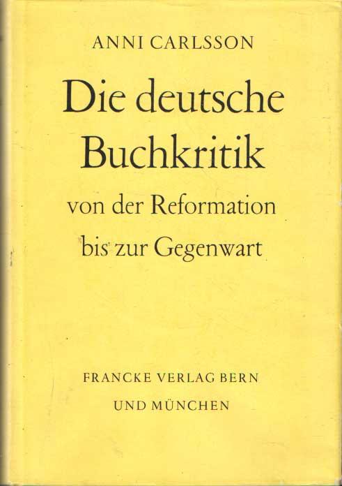 CARLSSON, ANNI - Die Deutsche Buchkritik von der Reformation bis zur Gegenwart.