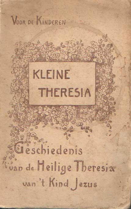 CARBONEL, E.P.J. - Kleine Theresia. Geschiedenis van de Heilige Theresia van t kind Jezus.