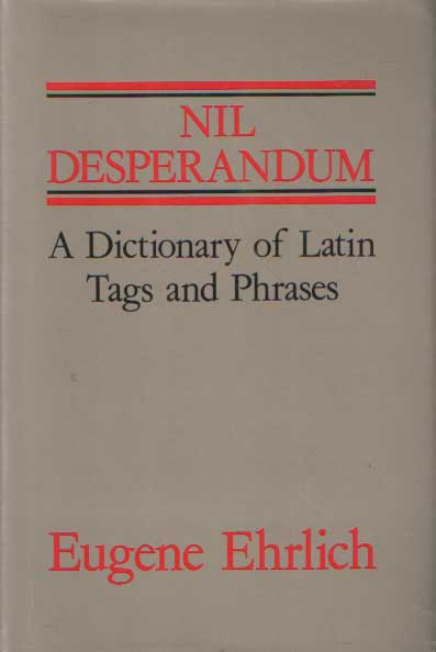 EHRLICH, EUGENE - Nil Desperandum. A Dictionary of Latin Tags and Phrases..