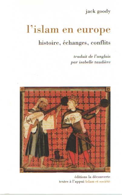 GOODY, JACK - L'islam en Europe. Historie, échanges, conflicts.