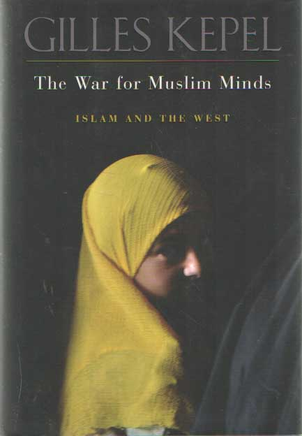 KEPEL, GILLES - The War for Muslim Minds. Islam and the West.