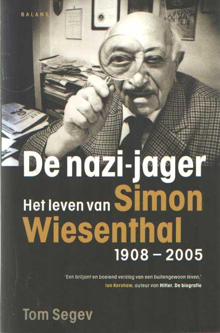 SEGEV, TOM - De nazi-jager. Het leven van Simon Wiesenthal 1908-2005.