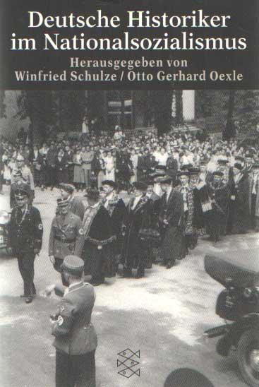 SCHULZE, WINFRIED UND OTTO GERHARD OEXLE (HRSG.) - Deutsche Historiker im Nationalsozialismus.