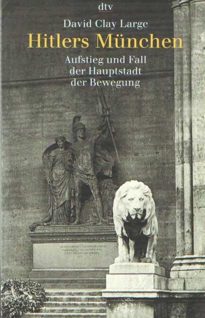 LARGE, DAVID CLAY - Hitlers München. Aufstieg und Fall der Hauptstadt der Bewegung.