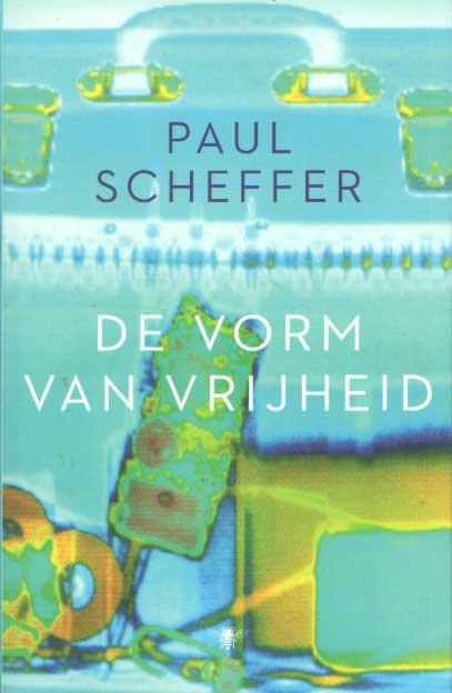 SCHEFFER, PAUL - De vorm van vrijheid.
