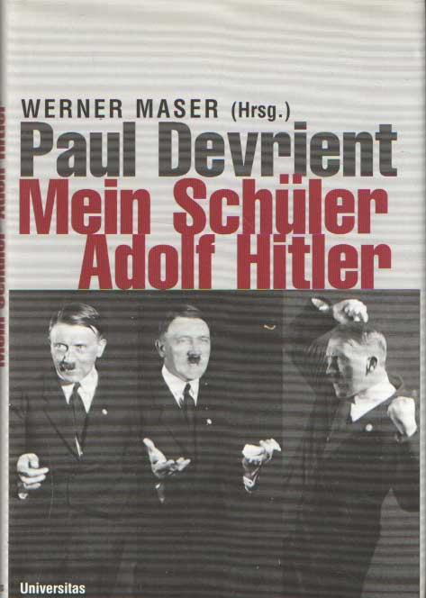 DEVRIENT, PAUL - Mein Schüler Hitler. Das Tagebuch seines Lehrers Paul Devrient. Bearb. u. hrsg. von Werner Maser.