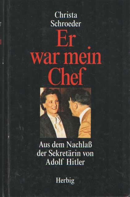 SCHROEDER, CHRISTA - Er war mein Chef. Aus dem Nachlass der Sekretärin von Adolf Hitler.