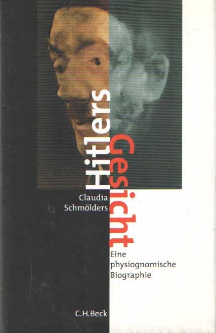 SCHMÖLDERS, CLAUDIA - Hitlers Gesicht: Eine physiognomische Biographie.