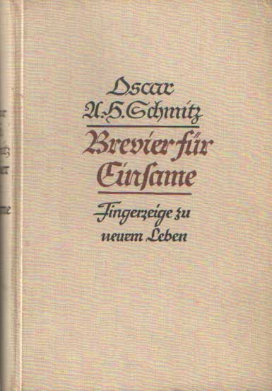 SCHMITZ, OSCAR A.H. - Brevier für Einsame. Fingerzeig zu neuem Leben.