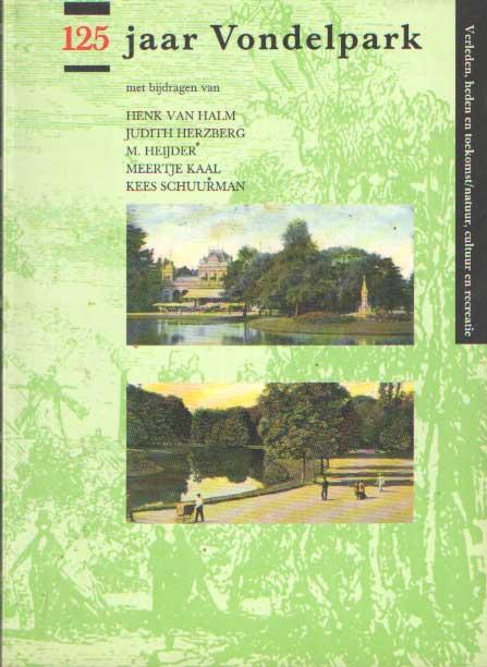 HALM, HENK VAN & JUDITH HERZBERG & M. HEIJDER & MEERTJE KAAL & KEES SCHUURMAN - 125 jaar Vondelpark. Verleden, heden en toekomst/natuur, cultuur en recreatie.