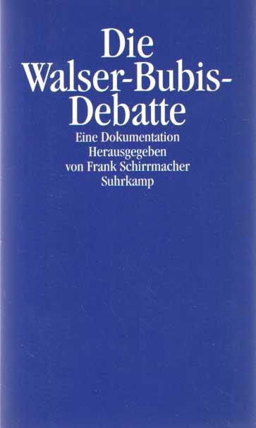 SCHIRRMACHER, FRANK - Die Walser-Bubis-Debatte. Eine Dokumentation.