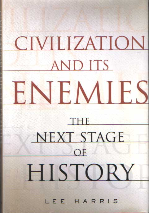 HARRIS, LEE - Civilization and Its Enemies : The Next Stage of History.