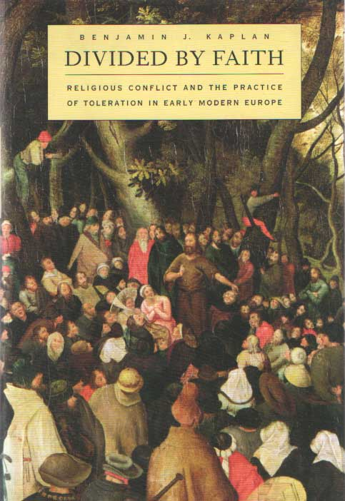 KAPLAN, BENJAMIN J. - Divided By Faith. Religious Conflict and the Practice of Toleration in Early Modern Europe..