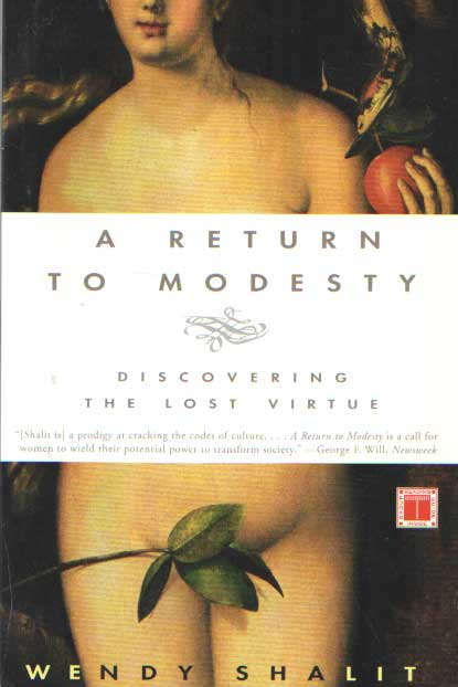 SHALIT, WENDY - A Return to Modesty: Discovering the Lost Virtue.
