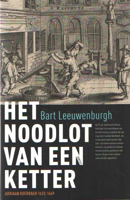 LEEUWENBURGH, BART - Het noodlot van een ketter. Adriaan Koerbagh (1633-1669).