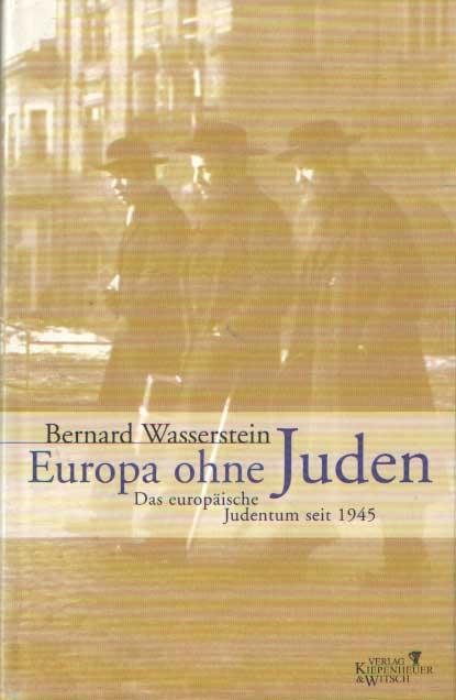 WASSERSTEIN, BERNARD - Europa ohne Juden. Das europäische Judentum seit 1945.
