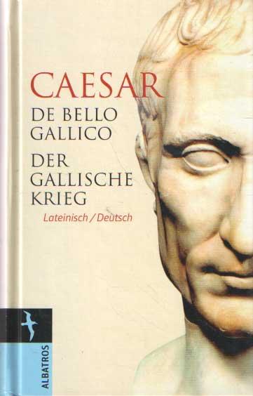 CAESAR, GAIUS JULIUS - De bello Gallico. Der gallische Krieg.