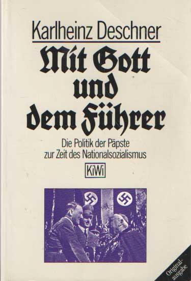 DESCHNER, KARLHEINZ - Mit Gott und dem Führer. Die Politik der Päpste zur Zeit des Nationalsozialismus.
