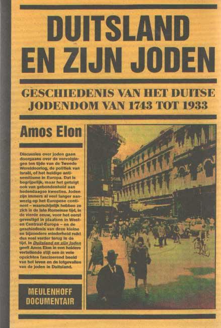 ELON, AMOS - Duitsland en zijn Joden. Geschiedenis van het Duitse jodendom van 1743 tot 1933. Uit het Engels vertaald door M. de Boer..
