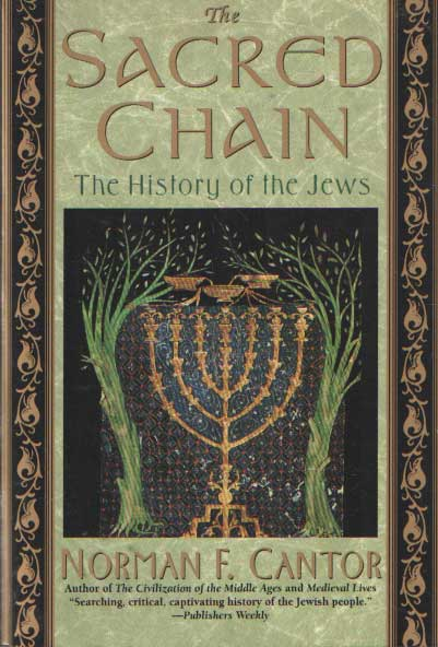 CANTOR, NORMAN F. - The Sacred Chain; A History of the Jews.
