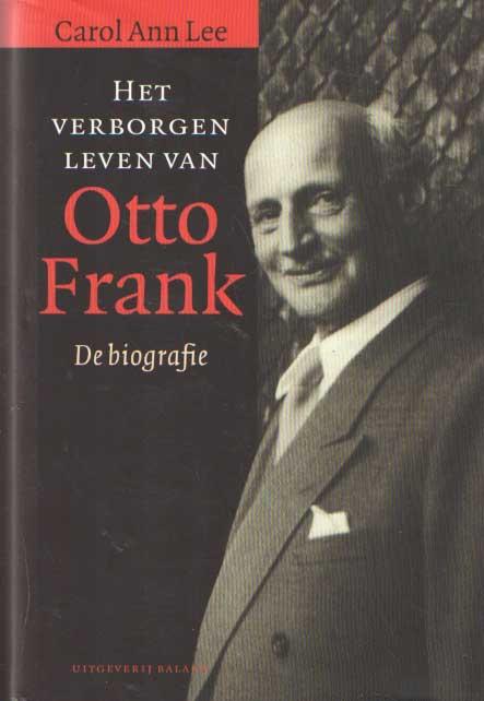 LEE, CAROL ANN - Het verborgen leven van Otto Frank. De biografie..