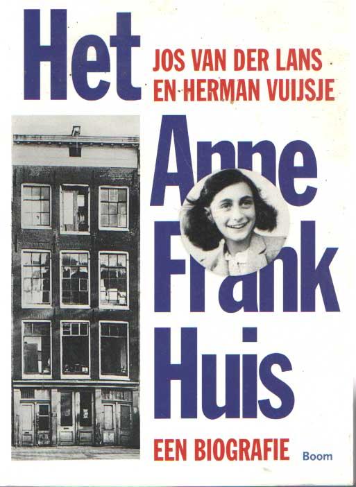 LANS, JOS VAN DER & HERMAN VUIJSJE - Het Anne Frank Huis. Een biografie.