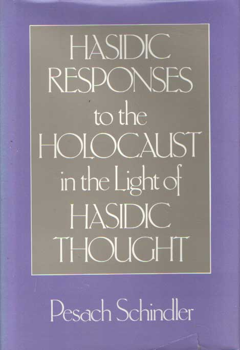 SCHINDLER, PESACH - Hasidic Responses to the Holocaust in the Light of Hasidic Thought.