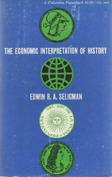 SELIGMAN, EDWIN R.A. - The economic interpretation of history.