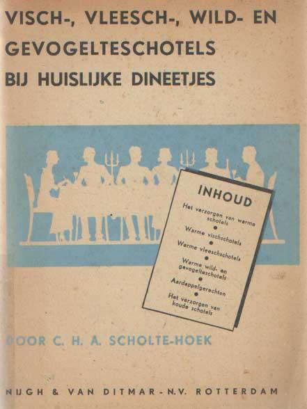 SCHOLTE-HOEK, C.H.A. - Visch-, vleesch-, wild- en gevogelteschotels aan het huislijke dineetje.