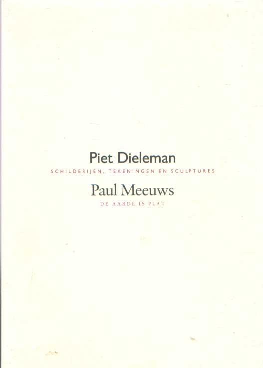 DIELEMAN, PIET & PAUL MEEUWS - Schilderijen, tekeningen, sculptures. De aarde is plat.