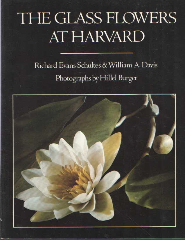 SCHULTES, RICHARD EVANS & WILLIAM A. DAVIS - The glass flowers at Harvard.