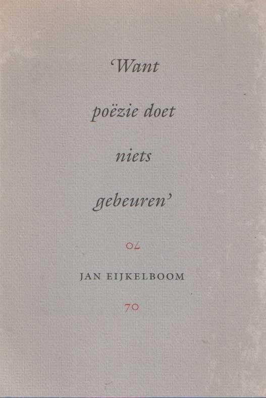 EIJKELBOOM, JAN - Want poezie doet niets gebeuren.