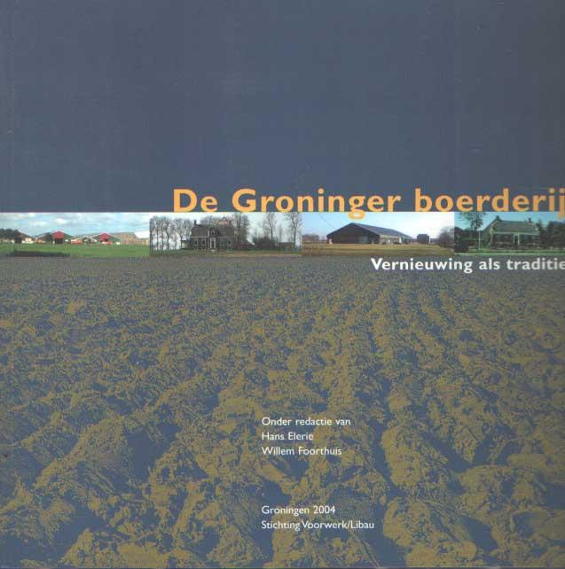ELERIE, HANS & WILLEM FOORTHUIS (RED.) - De Groninger boerderij. Vernieuwing als traditie.