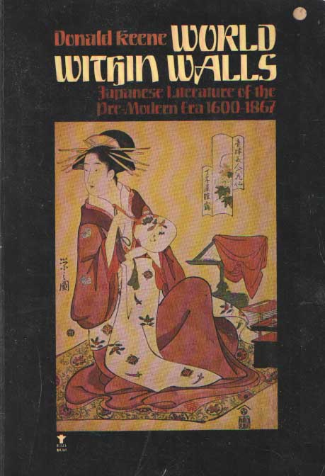 KEENE, DONALD - World Within Walls. Japanese Literature of the Pre-Modern Era, 1600-1867..