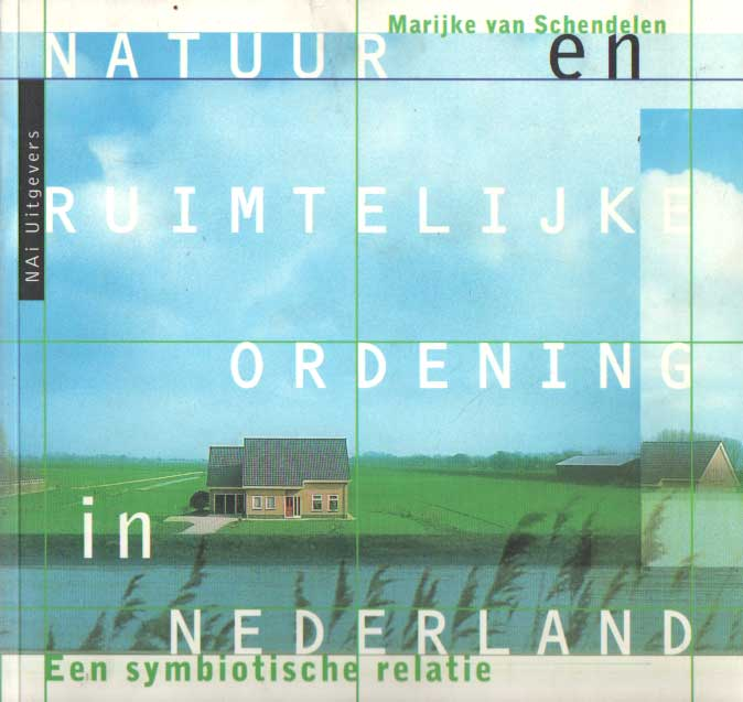 SCHENDELEN, MARIJKE VAN - Natuur en ruimtelijke ordening in Nederland. Een symbiotische relatie.