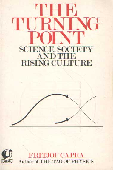 CAPRA, FRITJOF - The turning Point. Science, Society and the rising Culture.
